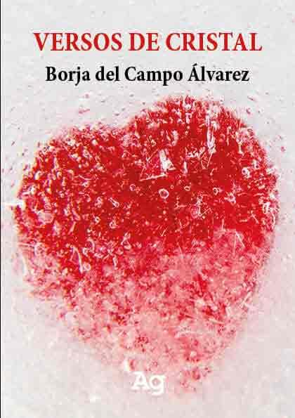 VERSOS DE CRISTAL. BORJA DEL CAMPO ÁLVAREZ versos de cristal - 0 PortadaVersosdecristal3 - VERSOS DE CRISTAL – BORJA DEL CAMPO ÁLVAREZ publicar un libro - 0 PortadaVersosdecristal3 - Agencia del libro. Tu editorial para publicar un libro de poesía.